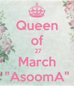 """Poster: Queen of  27 March """"AsoomA"""""""