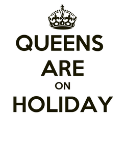 Poster: QUEENS  ARE ON HOLIDAY