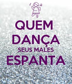 Poster: QUEM  DANÇA SEUS MALES ESPANTA