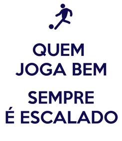 Poster: QUEM  JOGA BEM  SEMPRE É ESCALADO