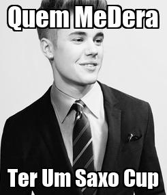 Poster: Quem MeDera Ter Um Saxo Cup