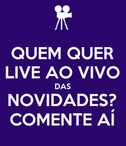 Poster: QUEM QUER LIVE AO VIVO DAS NOVIDADES? COMENTE AÍ
