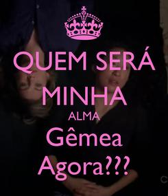 Poster: QUEM SERÁ  MINHA  ALMA Gêmea Agora???