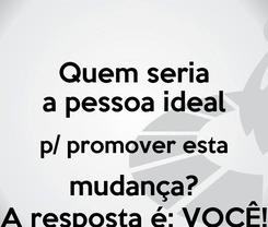 Poster: Quem seria a pessoa ideal p/ promover esta mudança? A resposta é: VOCÊ!