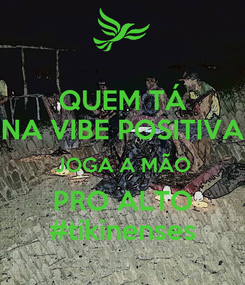 Poster: QUEM TÁ NA VIBE POSITIVA JOGA A MÃO PRO ALTO #tikinenses