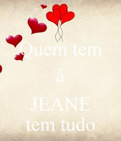 Poster: Quem tem à  JEANE tem tudo