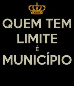 Poster: QUEM TEM LIMITE É MUNICÍPIO