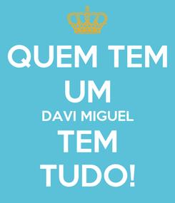 Poster: QUEM TEM UM DAVI MIGUEL TEM TUDO!