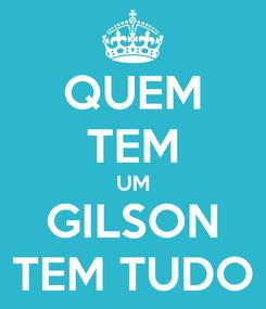 Poster: QUEM TEM UM GILSON TEM TUDO