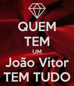 Poster: QUEM TEM UM João Vitor TEM TUDO