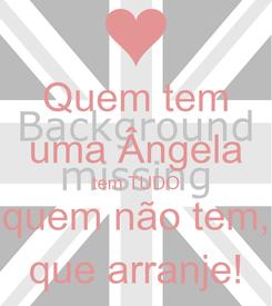 Poster: Quem tem uma Ângela tem TUDO quem não tem, que arranje!