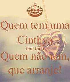 Poster: Quem tem uma Cinthya tem tudo Quem não tem, que arranje!