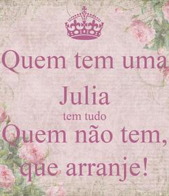 Poster: Quem tem uma Julia tem tudo Quem não tem, que arranje!
