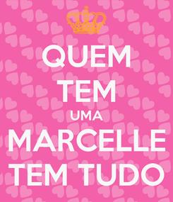 Poster: QUEM TEM UMA MARCELLE TEM TUDO