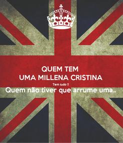 Poster: QUEM TEM  UMA MILLENA CRISTINA Tem tudo !! Quem não tiver que arrume uma..
