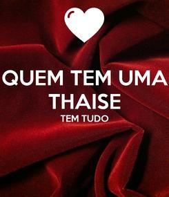 Poster: QUEM TEM UMA THAISE TEM TUDO