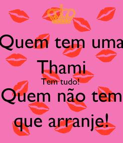 Poster: Quem tem uma Thami Tem tudo!  Quem não tem que arranje!
