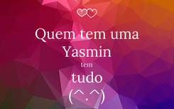 Poster: Quem tem uma Yasmin tem tudo (^.^)