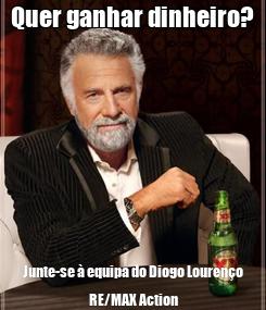 Poster: Quer ganhar dinheiro? Junte-se à equipa do Diogo Lourenço  RE/MAX Action