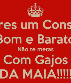 Poster: Queres um Conselho Bom e Barato Não te metas Com Gajos DA MAIA!!!!!