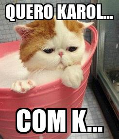 Poster: QUERO KAROL... COM K...