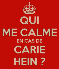 Poster: QUI ME CALME EN CAS DE CARIE HEIN ?