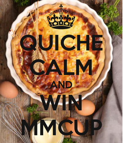 Poster: QUICHE CALM AND WIN MMCUP