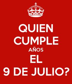 Poster: QUIEN CUMPLE AÑOS EL 9 DE JULIO?