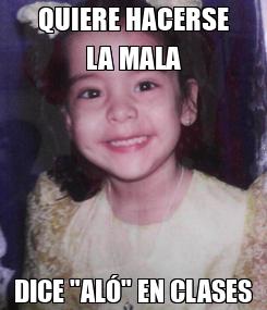 """Poster: QUIERE HACERSE LA MALA DICE """"ALÓ"""" EN CLASES"""