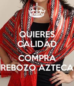 Poster: QUIERES CALIDAD  COMPRA REBOZO AZTECA