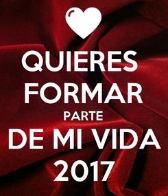 Poster: QUIERES  FORMAR PARTE DE MI VIDA 2017