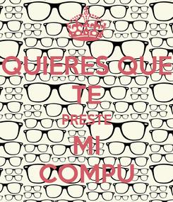 Poster: QUIERES QUE TE PRESTE MI COMPU
