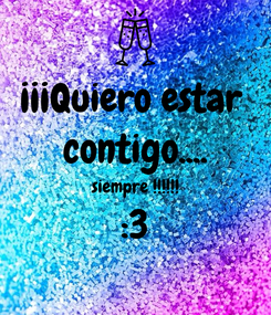 Poster: ¡¡¡Quiero estar  contigo.... siempre !!!!!! :3