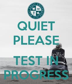 Poster: QUIET PLEASE  TEST IN PROGRESS