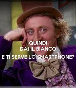 Poster: QUINDI DAI IL BIANCO  E TI SERVE LO SMARTPHONE?