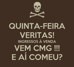 Poster: QUINTA-FEIRA VERITAS! INGRESSOS À VENDA VEM CMG !!! E AÍ COMEU?
