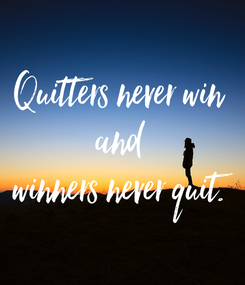 Poster: Quitters never win and winners never quit.