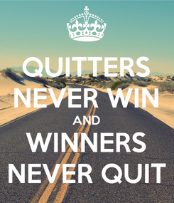 Poster: QUITTERS NEVER WIN AND WINNERS NEVER QUIT