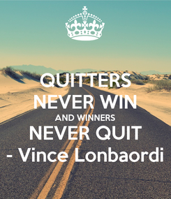 Poster: QUITTERS NEVER WIN AND WINNERS NEVER QUIT - Vince Lonbaordi