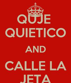 Poster: QUJE  QUIETICO AND CALLE LA JETA