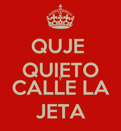 Poster: QUJE  QUIETO Y CALLE LA JETA