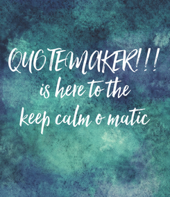 Poster: QUOTEMAKER!!! is here to the keep calm o matic