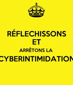 Poster: RÉFLECHISSONS ET ARRÊTONS LA  CYBERINTIMIDATION