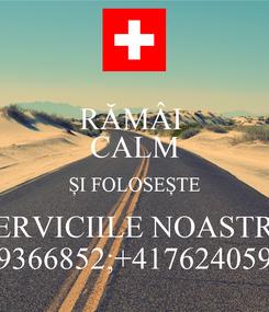 Poster: RĂMÂI  CALM ȘI FOLOSEȘTE SERVICIILE NOASTRE 069366852;+41762405937