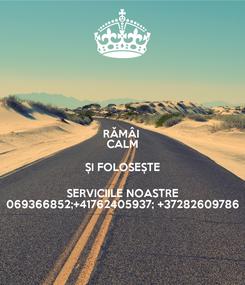 Poster: RĂMÂI  CALM ȘI FOLOSEȘTE SERVICIILE NOASTRE 069366852;+41762405937; +37282609786