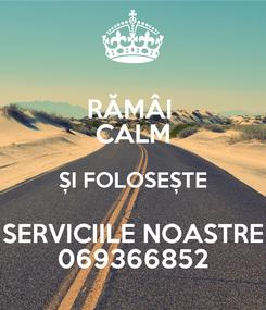 Poster: RĂMÂI  CALM ȘI FOLOSEȘTE SERVICIILE NOASTRE 069366852