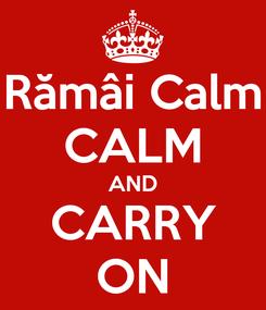 Poster: Rămâi Calm CALM AND CARRY ON