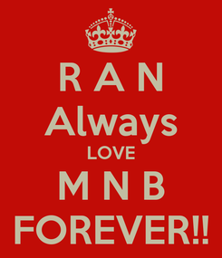 Poster: R A N Always LOVE M N B FOREVER!!