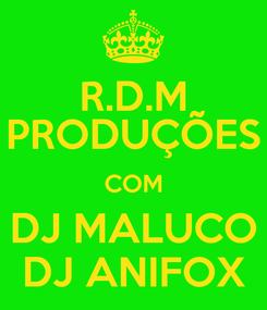 Poster: R.D.M PRODUÇÕES COM DJ MALUCO DJ ANIFOX