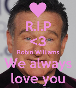 Poster: R.I.P <3 Robin Williams We always love you